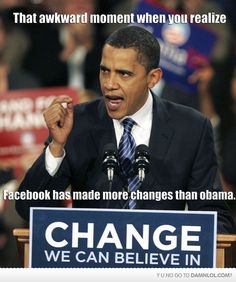 "Oops...wait...""Change you can believe in."" So can I believe in facebook more than my president?"