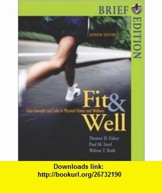 Fit  Well, Brief with Online Learning Center Bind-in Card and Daily Fitness and Nutrition Journal (9780073252100) Thomas D. Fahey, Paul M. Insel, Walton T. Roth , ISBN-10: 0073252107  , ISBN-13: 978-0073252100 ,  , tutorials , pdf , ebook , torrent , downloads , rapidshare , filesonic , hotfile , megaupload , fileserve