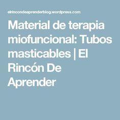 Material de terapia miofuncional: Tubos masticables | El Rincón De Aprender