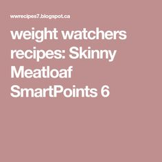 weight watchers recipes: Skinny Meatloaf SmartPoints 6
