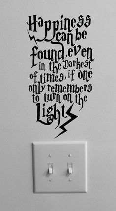 Happiness can be found even in the darkest of times, if one only remembers to turn on the light. #dumbledore