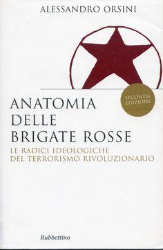 Anatomia delle Brigate rosse : le radici ideologiche del terrorismo rivoluzionario / Alessandro Orsini Edición 2. ed. Publicación Soveria Mannelli : Rubbettino, 2009