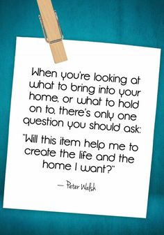 A collection of quotes about the steps you can take for clutter-free living from organizing expert Peter Walsh. Great Quotes, Quotes To Live By, Me Quotes, Motivational Quotes, Inspirational Quotes, Wisdom Quotes, Organize Life, Declutter Your Life, Peter Walsh