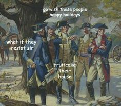go wish these people happy holidays what if they resist sir fruitcake their house {The Adventures of George Washington by ladyhistory} Funny Art, The Funny, Funny Memes, Hilarious, Memes Humor, Stupid Memes, Funny Quotes, George Washington, Washington Art