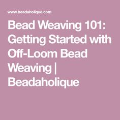 Bead Weaving 101: Getting Started with Off-Loom Bead Weaving | Beadaholique