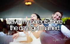 """Modified... """"have my parents GET ALONG the day of my wedding day... & not throw mean looks at each other"""""""