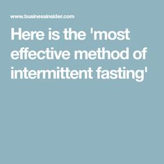 Here is the 'most effective method of intermittent fasting'