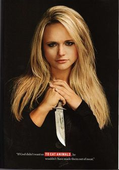 """If God didn't want us to eat animals, He wouldn't have made them out of meat."" Miranda Lambert!!"
