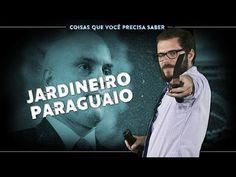 O Jardineiro Paraguaio - Coisas Que Você Precisa Saber #30 - YouTube