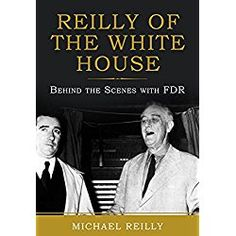 """""""To date we Americans have shot and killed one out of every ten men we have elected president … From 1865 to 1901 the United States took over the world leadership in a great and varied number of things, including killing our elected leaders.""""  Protecting Franklin Delanon Roosevelt was no easy job.  This thankless task fell to head of White House Secret Service, Mike Reilly in the years between 1935 and 1945, some of the most difficult in American diplomatic history...."""