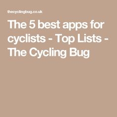 The 5 best apps for cyclists - Top Lists - The Cycling Bug