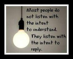 Listening  sooooooooo true.