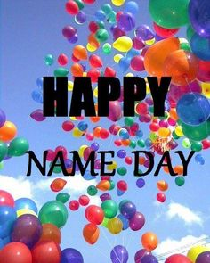Happy Name Day...