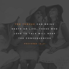 Death and life are in the power of the tongue: and they that love it shall eat the fruit thereof. Proverbs 18:21 KJV http://bible.com/1/pro.18.21.KJV