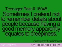 I do this all the time. I'll bet a lot of people do this. What's so creepy about remembering stuff?