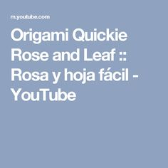 Origami Quickie Rose and Leaf :: Rosa y hoja fácil - YouTube
