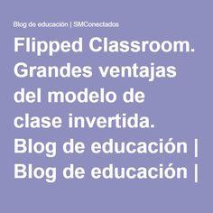 Flipped Classroom. Grandes ventajas del modelo de clase invertida.  #Flipped Classroom #Blog Flipped