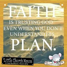✞♡✞ Faith is trusting God even when you don't understand his Plan. Amen...Little Church Mouse. 17 March 2017 ✞♡✞