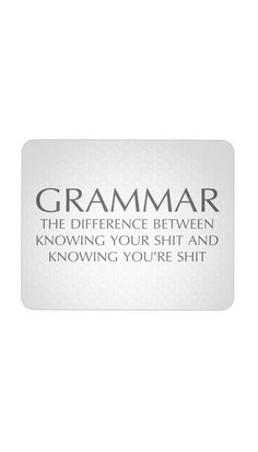 Grammar The Difference Between Knowing Mouse Pad Sarcastic ME Funny Office Novelty Gift Idea Police Quotes, Police Humor, Comebacks And Insults, Good Comebacks, Sarcastic Quotes, True Quotes, Funny Quotes, Grammar, Sarcasm