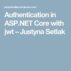 Authentication in ASP.NET Core with jwt – Justyna Setlak
