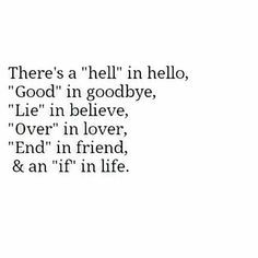 Hell .. hello Good .. goodbye Lie .. believe Over .. lover End .. friend If .. life