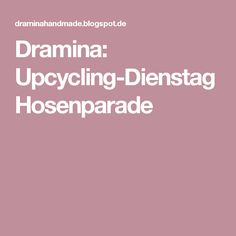 Dramina: Upcycling-Dienstag Hosenparade