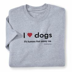 Humans Annoy Me Tee - Dog Beds, Gates, Crates, Collars, Toys, Dog Clothing & Gifts