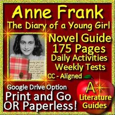 Free up your time with Anne Frank: The Diary of a Young Girl, a 175 page common-core aligned Complete Literature Guide for the book. It can be used with or without Google Drive (Paperless OR Print and Go)This novel study teaching unit has everything that you will need to teach and assess the novel.