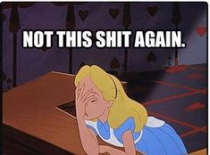 funniest Disney quotes they well be doing it again Alice they talk the same thing over in over again what a boring job they have is the same thing over in over again lol Memes Humor, Humor Quotes, Sarcasm Quotes, Jokes, Humour Disney, Funny Disney, Image Princesse Disney, Maggie Stiefvater, Funny Quotes