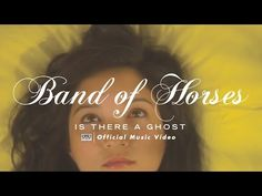 Band of Horses - Is There a Ghost [OFFICIAL VIDEO] - YouTube