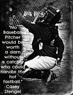 """No Baseball Pitcher Would Be Worth A Darn Without A catcher Who Could handle The Hot Fastball"""" Casey Stengel Softball Catcher Quotes, Softball Quotes, Sport Quotes, Baseball Sayings, Softball Gear, Baseball Memes, Softball Mom, Baseball Crafts, Sports Baseball"""