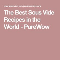 The Best Sous Vide Recipes in the World - PureWow