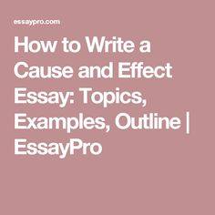 writing an outline for cause and effect essays includes an  how to write a cause and effect essay topics examples outline essaypro