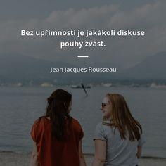 Bez upřímnosti je jakákoli diskuse pouhý žvást. - Jean Jacques Rousseau #upřímnost Carpe Diem, Motto, Advice, Motivation, Words, Bujo, Quotes, Life, Style