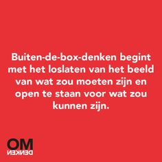 Buiten-de-box-denken begint met het loslaten van het beeld van wat zou moeten zijn en open te staan voor wat zou kunnen zijn