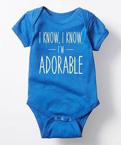 Loving this Royal Blue 'I Know, I Know I'm Adorable' Bodysuit - Infant on #zulily! #zulilyfinds