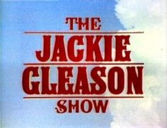 The Jackie Gleason Show is the name of a series of popular American network television shows that starred Jackie Gleason, which ran from 1952 to 1970, in various forms... .