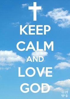 Keep calm and love God (: