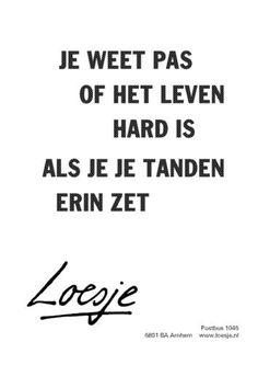 Je weet pas of het leven hard is...#Loesje
