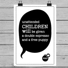 Unattended Children Will Be Given…  A3 30 x 42 cm poster.