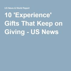 10 'Experience' Gifts That Keep on Giving - US News