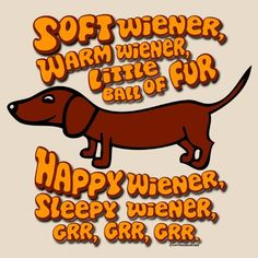 Soft Wiener, Warm Wiener, Little Ball of Fur - Oh my word!!!  I can't stop laughing...Big Bang Theory fans I see (;