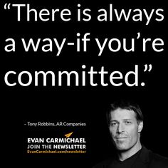 """There is always a way-if you're committed."" – Tony Robbins #Believe                   - http://www.evancarmichael.com/blog/2014/11/24/always-way-youre-committed-tony-robbins-believe/"