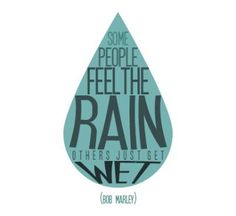 """What a true, powerful statement: """"Some People Feel the Rain, Others Just Get Wet""""- Bob Marley I Love Rain, Bob Marley Quotes, Singing In The Rain, Celebration Quotes, Quotable Quotes, Thought Provoking, Beautiful Words, Wise Words, Quotes To Live By"""