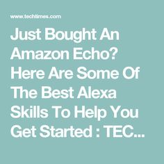 Just Bought An Amazon Echo? Here Are Some Of The Best Alexa Skills To Help You Get Started : TECH : Tech Times