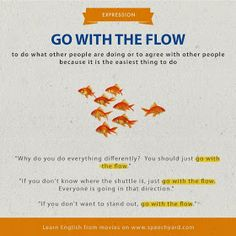 Go with the flow = do/agree what people do for the easiest way Learning English For Kids, Teaching English Grammar, English Grammar Worksheets, English Language Learning, Language Study, Slang English, English Phrases, English Idioms, English Lessons