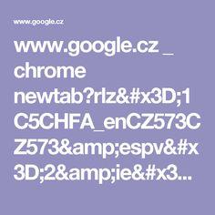 www.google.cz _ chrome newtab?rlz=1C5CHFA_enCZ573CZ573&espv=2&ie=UTF-8