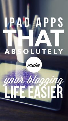 Save time with these 6 iPad Apps that actually make blogging easier!