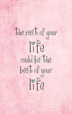 the rest of your life could be the best of your life by Ingz