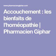 Accouchement : les bienfaits de l'homéopathie | Pharmacien Giphar